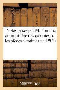 Fontana - Notes prises par M. Fontana au ministère des colonies sur les pièces extraites du dossier.