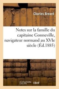 Charles Bréard - Notes sur la famille du capitaine Gonneville, navigateur normand au XVIe siècle.