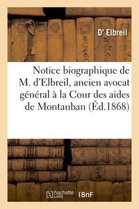 Elbreil - Notice biographique de M. d'Elbreil, ancien avocat général à la Cour des aides de Montauban.
