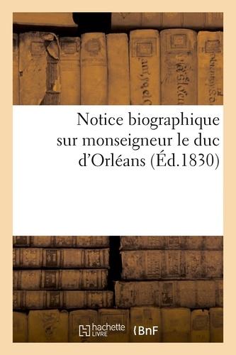 Notice biographique extraite de la 'Galerie historique des contemporains', sur monseigneur le duc.