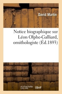 David Martin - Notice biographique sur Léon Olphe-Galliard, ornithologiste.