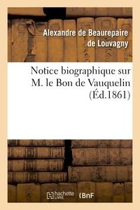 Alexandre Beaurepaire de Louvagny (de) - Notice biographique sur M. le Bon de Vauquelin.