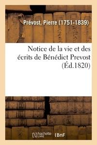 Pierre Prévost - Notice de la vie et des écrits de Bénédict Prevost.