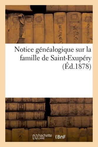 Notice généalogique sur la famille de Saint-Exupéry.