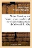 Charles-François Vergnaud-Romagnési - Notice historique sur l'ancien grand cimetière et sur les cimetières actuels de la ville d'Orléans.