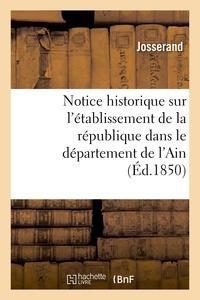 Josserand - Notice historique sur l'établissement de la république dans le département de l'Ain.