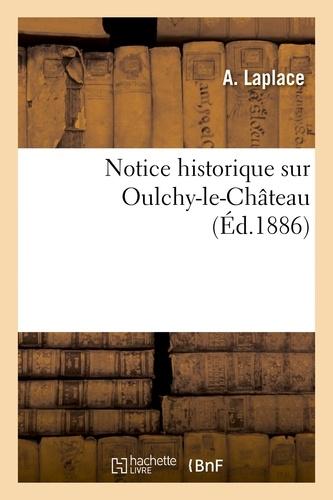 A. Laplace - Notice historique sur Oulchy-le-Château.