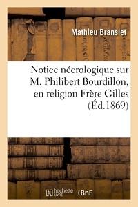 Mathieu Bransiet - Notice nécrologique sur M. Philibert Bourdillon, en religion Frère Gilles, né à La Charité (Nièvre).