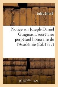 Jules Girard - Notice sur Joseph-Daniel Guigniaut, secrétaire perpétuel honoraire de l'Académie des.