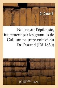Durand - Notice sur l'épilepsie, traitement par les granules de Gallium palustre cultivé du Dr Durand.