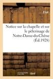 Eliot - Notice sur la chapelle et sur le pèlerinage de Notre-Dame-du-Chêne, à Bar-sur-Seine.