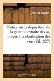 Appert - Notice sur la dépuration de la gélatine extraite des os et rendue propre à la clarification.