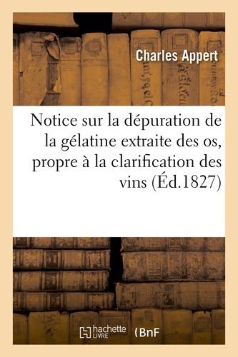 Notice sur la dépuration de la gélatine extraite des os et rendue propre à la clarification