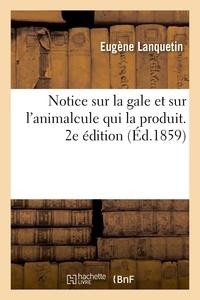 Eugène Lanquetin - Notice sur la gale et sur l'animalcule qui la produit. 2e édition.