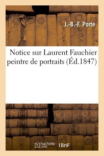 Porte - Notice sur Laurent Fauchier peintre de portraits.