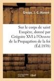 J.-g.-honoré Greppo - Notice sur le corps de saint Exupère, martyr, donné par S. S. Grégoire XVI.