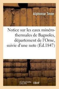 Alphonse Teste - Notice sur les eaux minéro-thermales de Bagnoles, département de l'Orne, suivie d'une note.