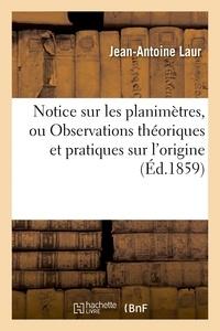 Laur - Notice sur les planimètres, ou Observations théoriques et pratiques sur l'origine.