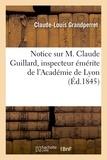 Claude-louis Grandperret - Notice sur M. Claude Guillard, inspecteur émérite de l'Académie de Lyon.