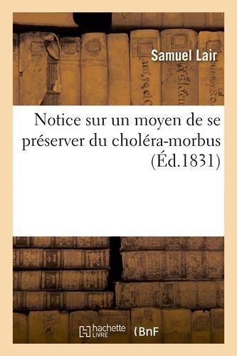 Samuel Lair - Notice sur un moyen de se préserver du choléra-morbus.