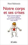 Henri Rubinstein - Notre corps et ses crises - De A comme Angoisse à T comme Tétanie, comprendre et surmonter les crises.