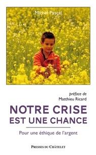 Michel Pascal - Notre crise est une chance - Pour une éthique de l'argent.