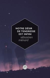 Sébastien Ménard - Notre désir de tendresse est infini.