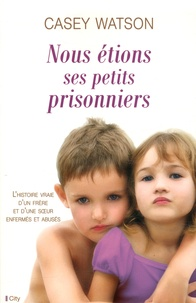 Casey Watson - Nous étions ses petits prisonniers.