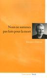 Jacques Darras - Nous ne sommes pas faits pour la mort.