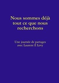 Laurent Lévy - Nous Sommes Déjà Tout Ce Que Nous Recherchons.