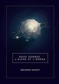 Benjamin Hoguet - Nous Sommes l'Alpha et l'Oméga.