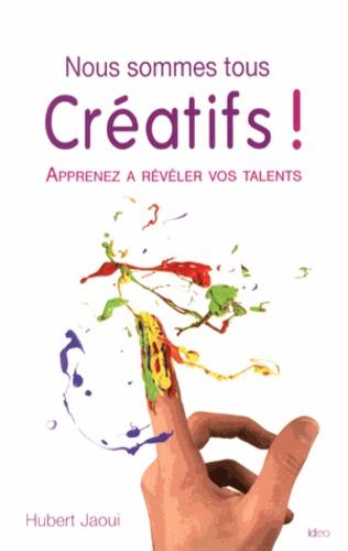 Nous sommes tous créatifs !. Apprenez à révéler vos talents