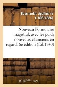 Apollinaire Bouchardat - Nouveau Formulaire magistral, avec les poids nouveaux et anciens en regard. 6e édition.