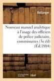 Bellanger - Nouveau manuel analytique à l'usage des officiers de police judiciaire, commissaires de police.