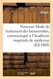 Alegre - Nouveau Mode de traitement des hémorroïdes, communiqué à l'Académie impériale de médecine.
