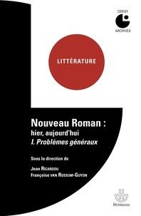 Jean Ricardou et Françoise Van Rossum-Guyon - Nouveau roman : hier, aujourd'hui - Tome 1, Problèmes généraux.