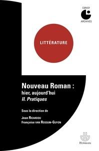 Jean Ricardou et Françoise Van Rossum-Guyon - Nouveau roman : hier, aujourd'hui - Tome 2, Pratiques.