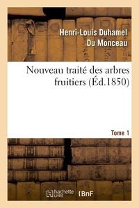 Henri-Louis Duhamel du Monceau - Nouveau traité des arbres fruitiers.Tome 1.