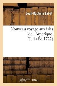 Jean-Baptiste Labat - Nouveau voyage aux isles de l'Amérique. T. 1 (Éd.1722).