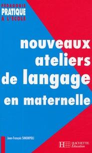 Jean-François Simonpoli - Nouveaux ateliers de langage pour l'école maternelle.