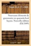 M.-A. Peigné - Nouveaux éléments de grammaire en quarante-huit leçons. Nouvelle édition.