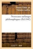 Théodore Jouffroy - Nouveaux mélanges philosophiques.