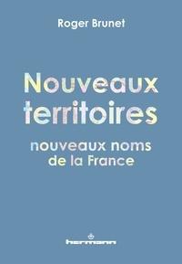 Roger Brunet - Nouveaux territoires, nouveaux noms de la France.