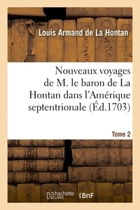 Louis-Armand de Lahontan - Nouveaux voyages de M. le baron de La Hontan dans l'Amérique septentrionale. Tome 2 (Éd.1703).
