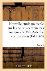 Delahaye - Nouvelle étude médicale sur les eaux bicarbonatées sodiques de Vals Ardèche Partie 1.