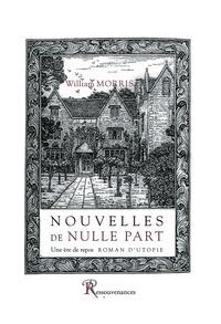 William Morris - Nouvelles de nulle part ou Une ère de repos - Roman d'utopie.
