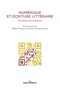 Anne-Marie Petitjean et Violaine Houdart-Merot - Numérique et écriture littéraire - Mutations des pratiques.