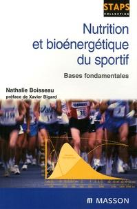 Nathalie Boisseau - Nutrition et bioénergétique du sportif - Bases fondamentales.
