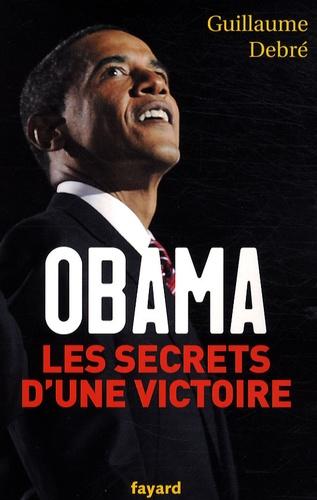 Guillaume Debré - Obama - Les secrets d'une victoire.