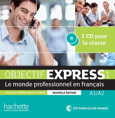 Anne-Lyse Dubois et Béatrice Tauzin - Objectif Express 1 A1-A2 - Le monde professionnel en français. 2 CD audio